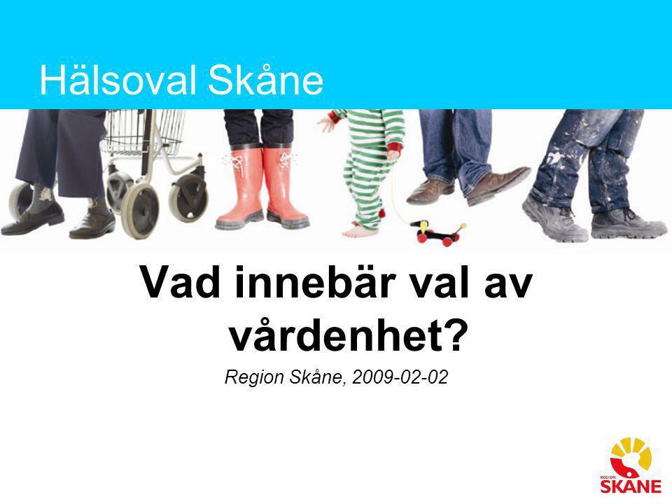 Hälsoval Skåne Vad innebär val av vårdenhet? Region Skåne, 2009-02-02