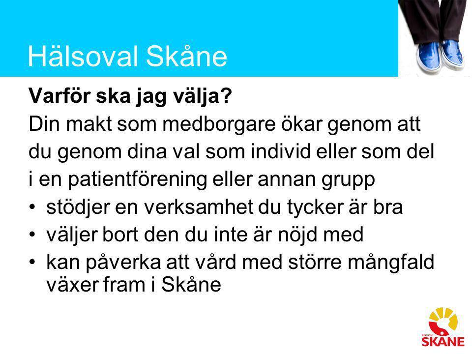 Hälsoval Skåne Varför ska jag välja? Din makt som medborgare ökar genom att du genom dina val som individ eller som del i en patientförening eller ann