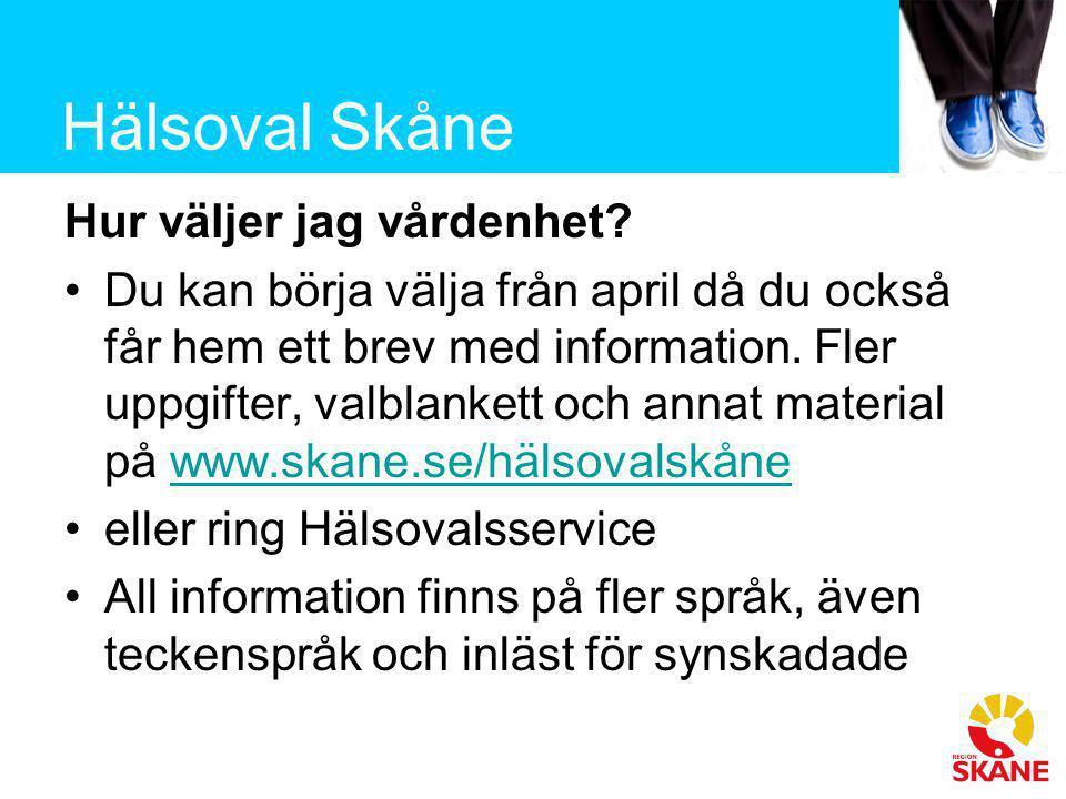 Hälsoval Skåne Hur väljer jag vårdenhet? •Du kan börja välja från april då du också får hem ett brev med information. Fler uppgifter, valblankett och