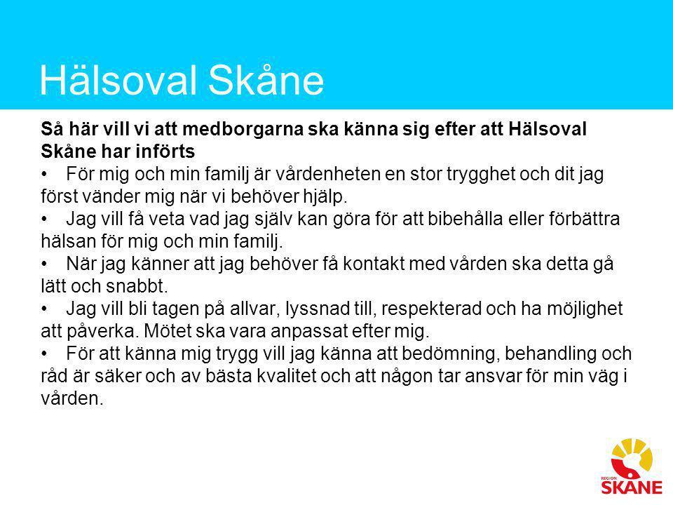 Hälsoval Skåne Så här vill vi att medborgarna ska känna sig efter att Hälsoval Skåne har införts •För mig och min familj är vårdenheten en stor tryggh