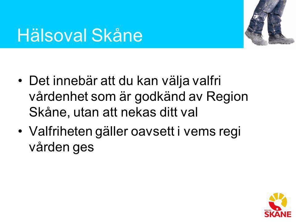 Hälsoval Skåne •Det innebär att du kan välja valfri vårdenhet som är godkänd av Region Skåne, utan att nekas ditt val •Valfriheten gäller oavsett i ve