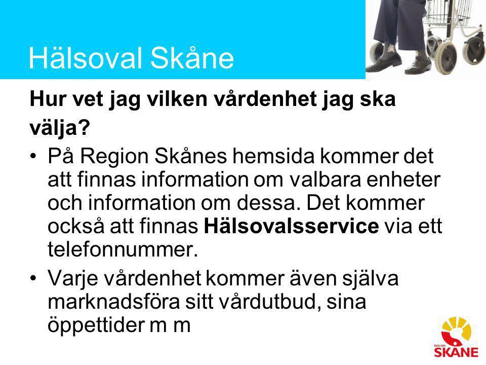 Hälsoval Skåne Hur vet jag vilken vårdenhet jag ska välja? •På Region Skånes hemsida kommer det att finnas information om valbara enheter och informat