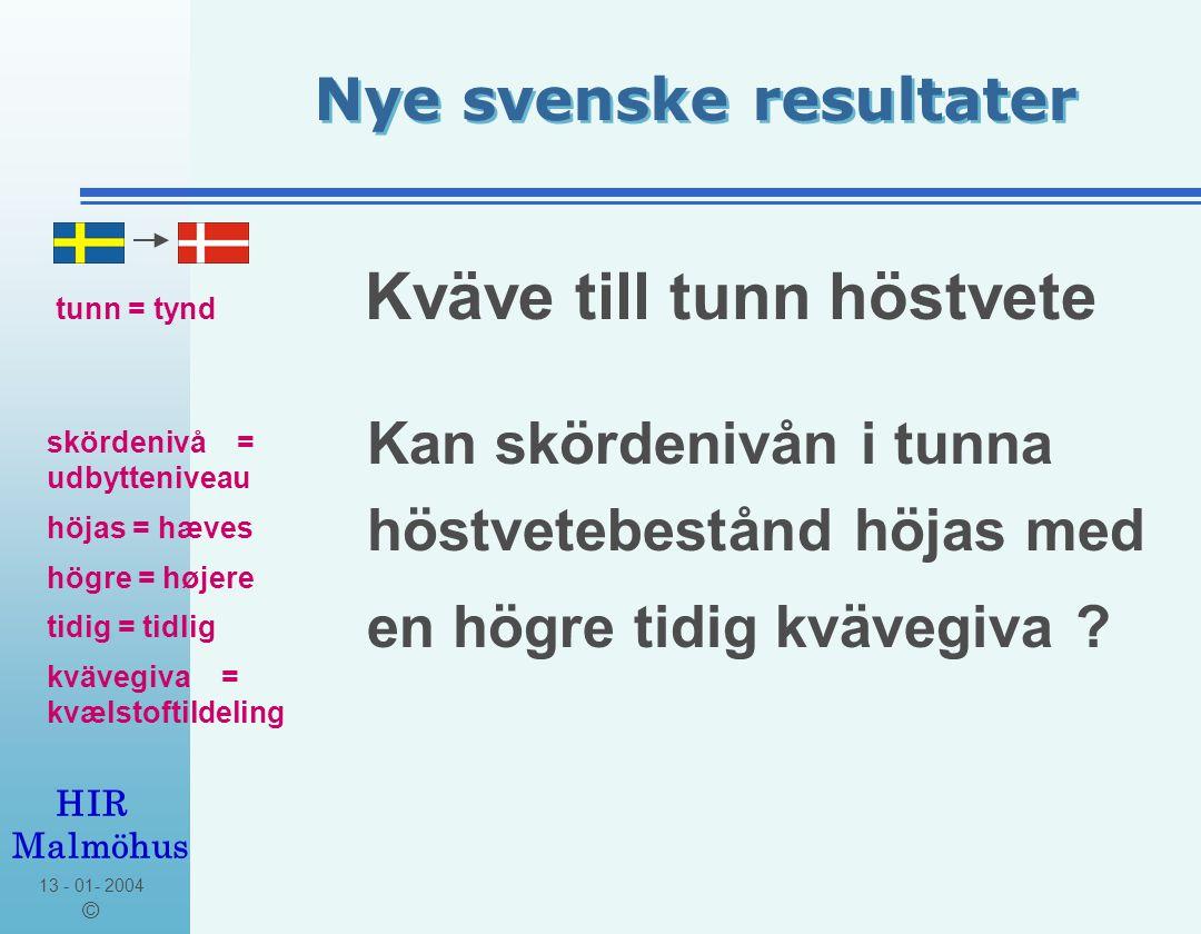 13 - 01- 2004 © HIR Malmöhus Nye svenske resultater * 4 försök i Mellansverige 2003 * skott / m ² 326 * kvävenivå 160 kg N/ha a 0 N b allt St.