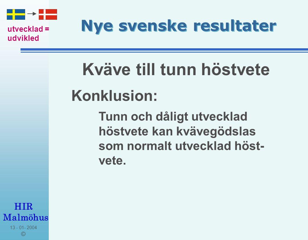 13 - 01- 2004 © HIR Malmöhus Nye svenske resultater Svavel till höstvete svavel = svovl gödslas = gødes Skall höstvete alltid gödslas med svavel ?