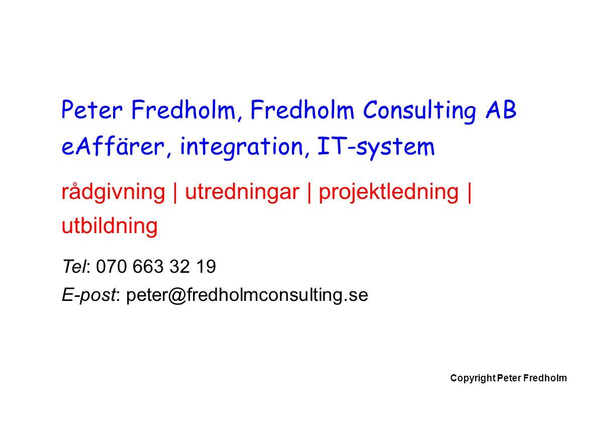 Copyright Peter Fredholm Status e-handel  e-affärer – börjar bli vanliga affärer (nästan)  Självbetjäningstjänster ökar snabbt  e-affärer – ett sätt att förändra processer  Mycket olika status mellan branscher  Infrastrukturen har inga större brister  Gott om IT-system/produkter – även till småföretag  Säkerhetsnivån/medvetenheten är begränsad  Ofta saknas helhetstänk
