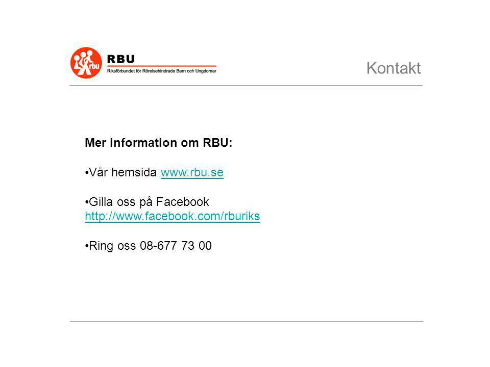 Kontakt Mer information om RBU: •Vår hemsida www.rbu.sewww.rbu.se •Gilla oss på Facebook http://www.facebook.com/rburiks http://www.facebook.com/rburi