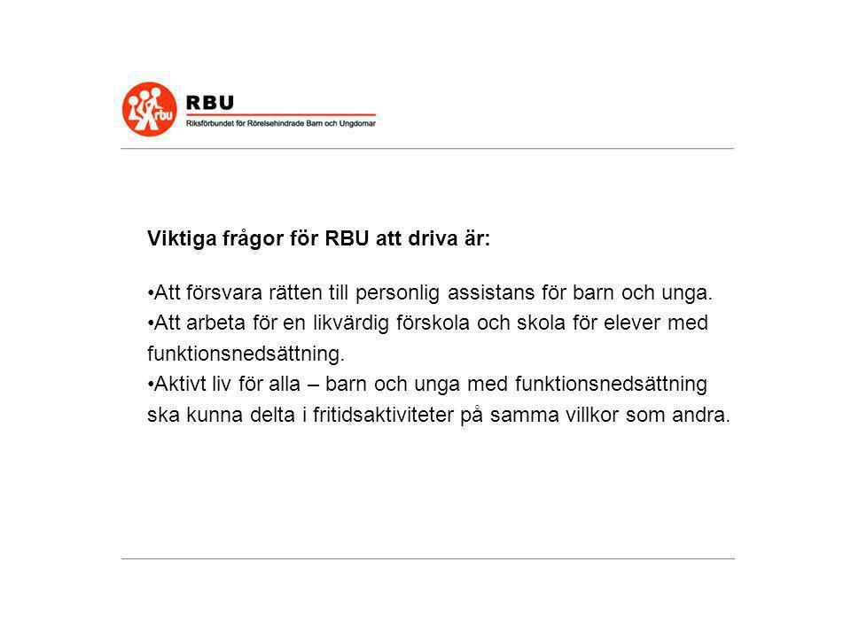 Viktiga frågor för RBU att driva är: •Att försvara rätten till personlig assistans för barn och unga. •Att arbeta för en likvärdig förskola och skola