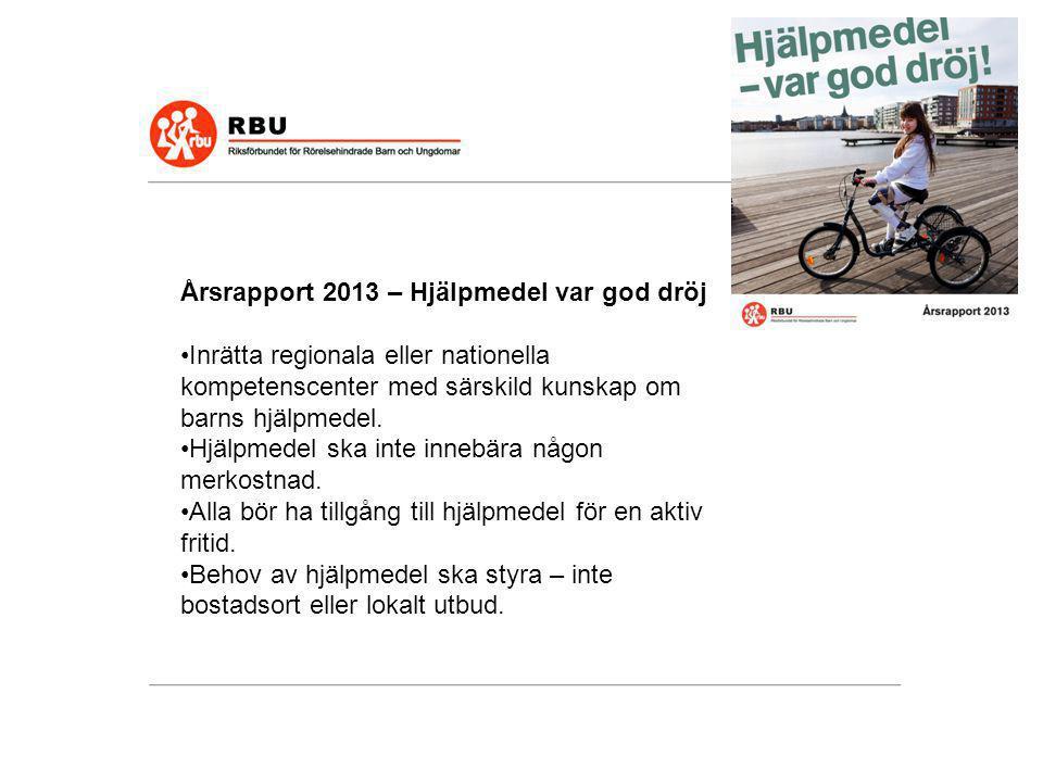 Årsrapport 2013 – Hjälpmedel var god dröj •Inrätta regionala eller nationella kompetenscenter med särskild kunskap om barns hjälpmedel. •Hjälpmedel sk