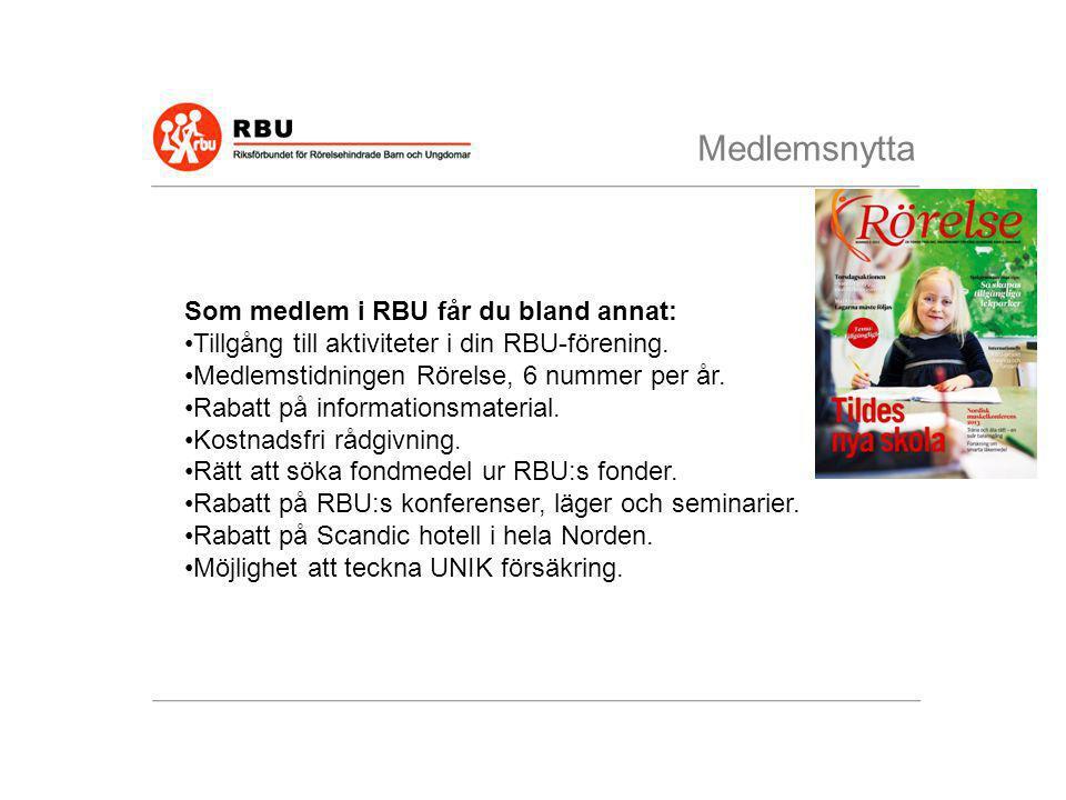 Medlemsnytta Som medlem i RBU får du bland annat: •Tillgång till aktiviteter i din RBU-förening. •Medlemstidningen Rörelse, 6 nummer per år. •Rabatt p