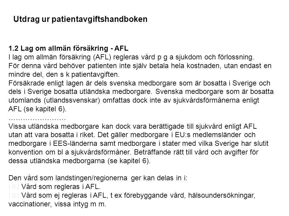 1.2 Lag om allmän försäkring - AFL I lag om allmän försäkring (AFL) regleras vård p g a sjukdom och förlossning. För denna vård behöver patienten inte