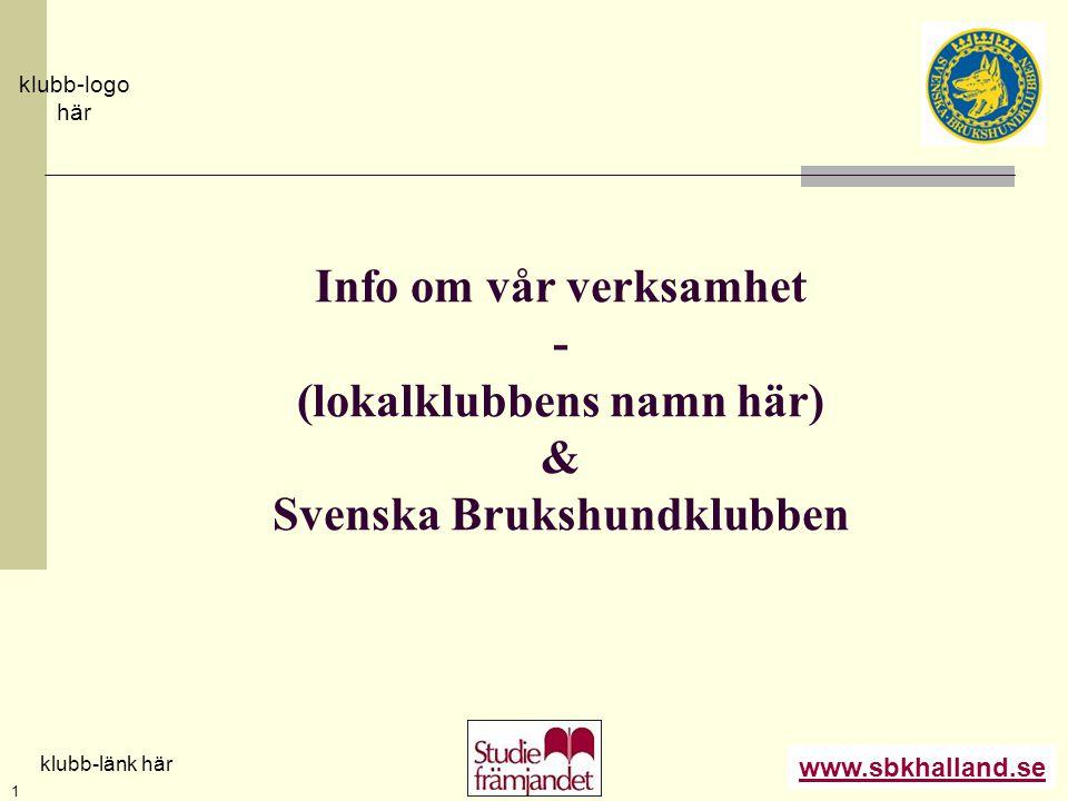 www.sbkhalland.se klubb-logo här klubb-länk här 1 Info om vår verksamhet - (lokalklubbens namn här) & Svenska Brukshundklubben