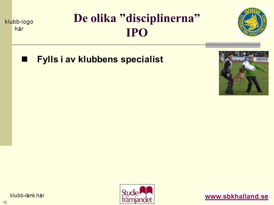 """www.sbkhalland.se klubb-logo här klubb-länk här 15 De olika """"disciplinerna"""" IPO  Fylls i av klubbens specialist"""