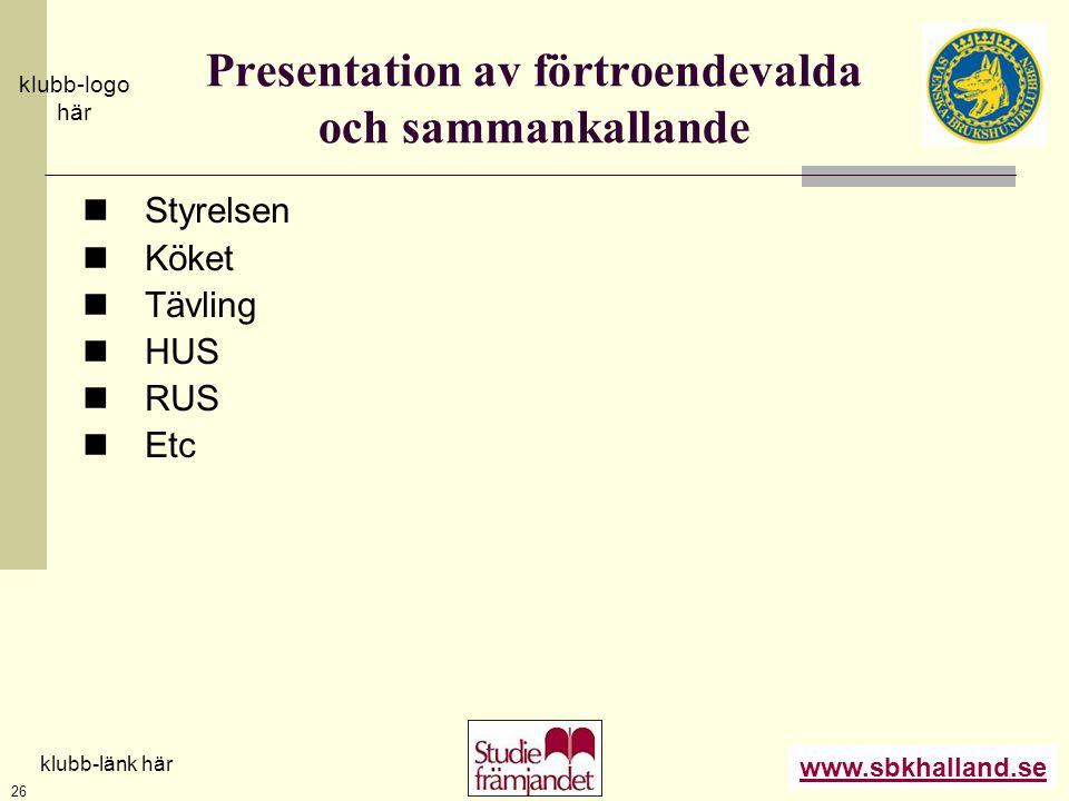 www.sbkhalland.se klubb-logo här klubb-länk här 26 Presentation av förtroendevalda och sammankallande  Styrelsen  Köket  Tävling  HUS  RUS  Etc