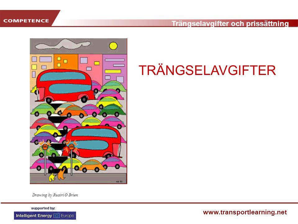 Trängselavgifter och prissättning www.transportlearning.net Drawing by Ruairi O Brien TRÄNGSELAVGIFTER