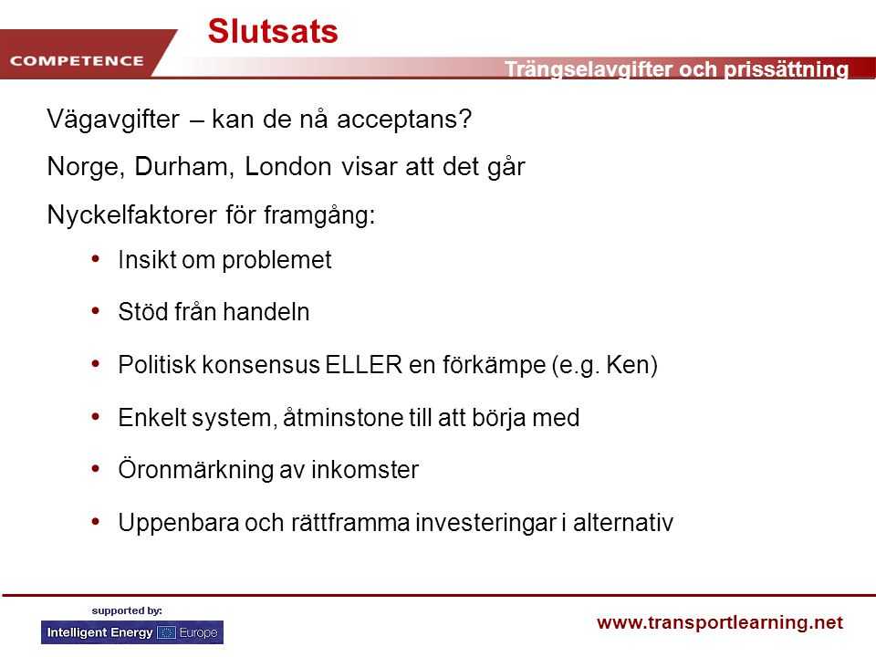 Trängselavgifter och prissättning www.transportlearning.net Slutsats Vägavgifter – kan de nå acceptans.