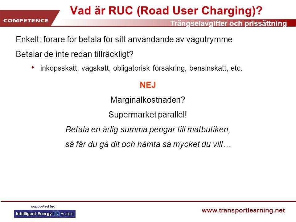 Trängselavgifter och prissättning www.transportlearning.net Vad är RUC (Road User Charging).