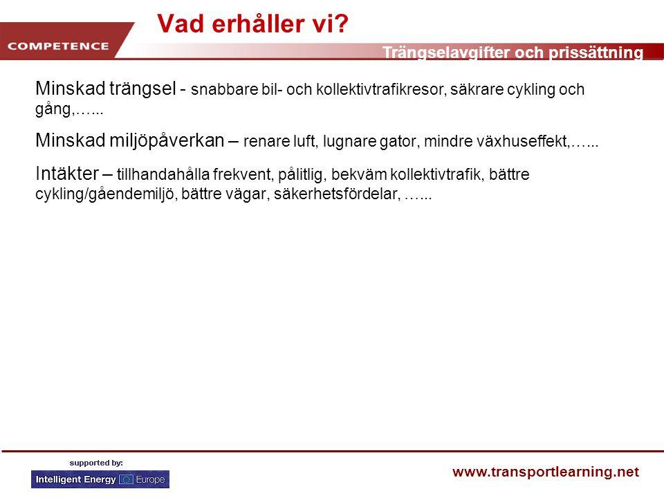 Trängselavgifter och prissättning www.transportlearning.net Vad erhåller vi.