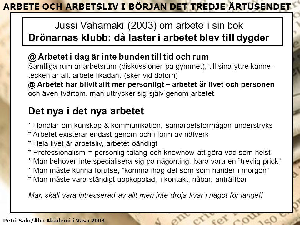 Petri Salo/Åbo Akademi i Vasa 2003 ARBETE OCH ARBETSLIV I BÖRJAN DET TREDJE ÅRTUSENDET Jussi Vähämäki (2003) om arbete i sin bok Drönarnas klubb: då l
