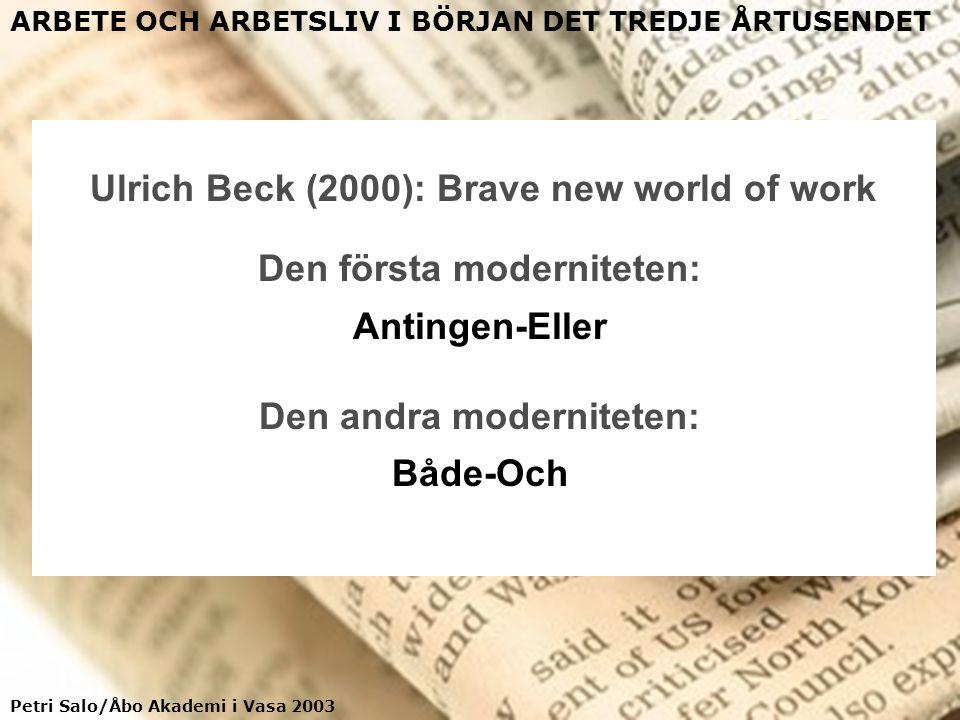Petri Salo/Åbo Akademi i Vasa 2003 ARBETE OCH ARBETSLIV I BÖRJAN DET TREDJE ÅRTUSENDET Den första moderniteten: Antingen-Eller Den andra moderniteten:
