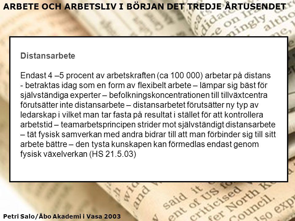 Petri Salo/Åbo Akademi i Vasa 2003 ARBETE OCH ARBETSLIV I BÖRJAN DET TREDJE ÅRTUSENDET Distansarbete Endast 4 –5 procent av arbetskraften (ca 100 000)