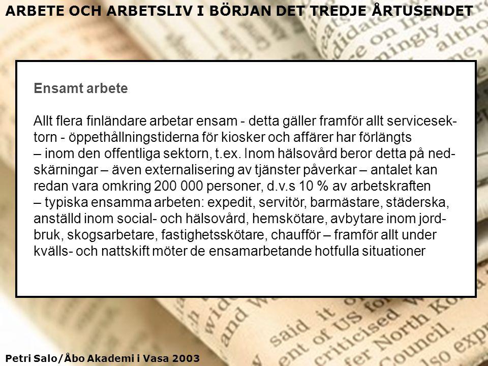 Petri Salo/Åbo Akademi i Vasa 2003 ARBETE OCH ARBETSLIV I BÖRJAN DET TREDJE ÅRTUSENDET Ensamt arbete Allt flera finländare arbetar ensam - detta gälle