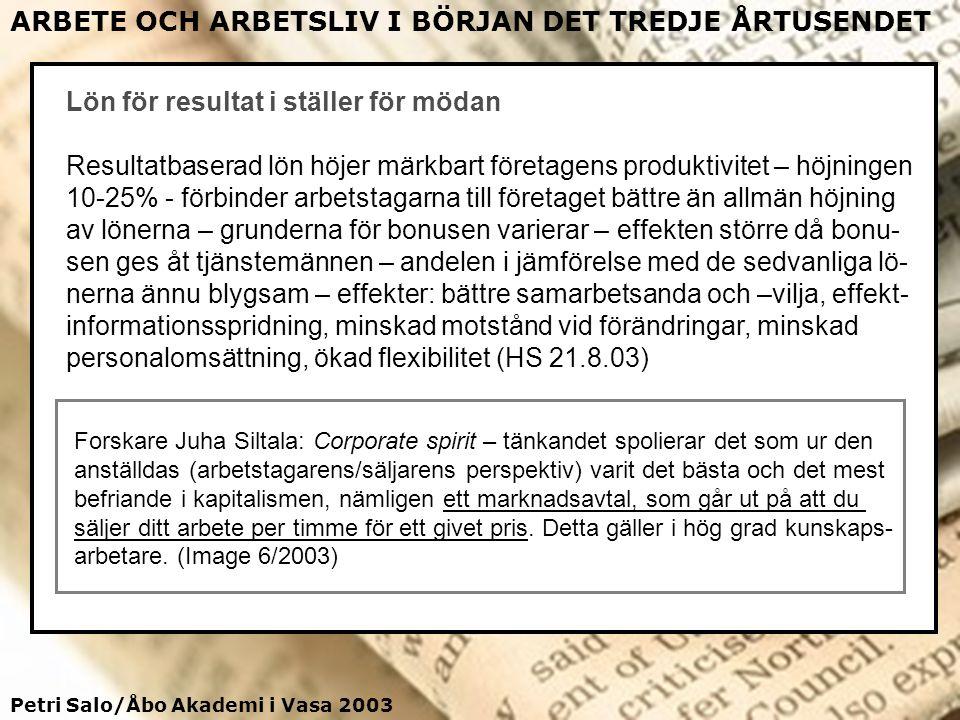 Petri Salo/Åbo Akademi i Vasa 2003 ARBETE OCH ARBETSLIV I BÖRJAN DET TREDJE ÅRTUSENDET Lön för resultat i ställer för mödan Resultatbaserad lön höjer