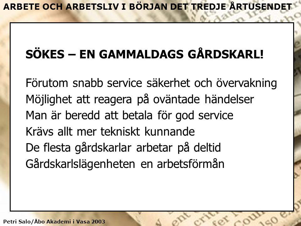 Petri Salo/Åbo Akademi i Vasa 2003 ARBETE OCH ARBETSLIV I BÖRJAN DET TREDJE ÅRTUSENDET SÖKES – EN GAMMALDAGS GÅRDSKARL! Förutom snabb service säkerhet