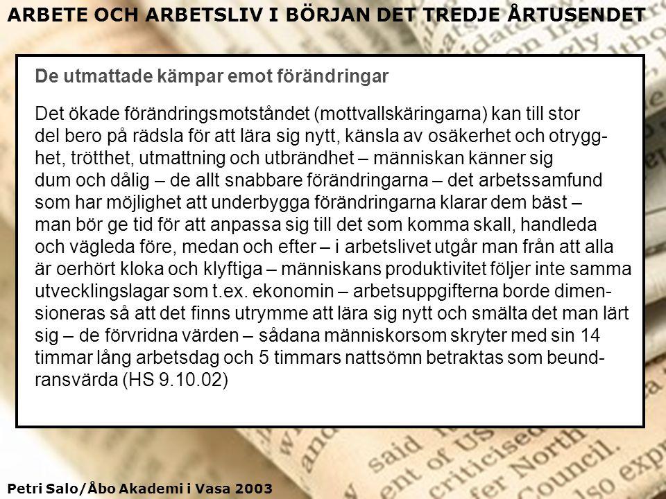 Petri Salo/Åbo Akademi i Vasa 2003 ARBETE OCH ARBETSLIV I BÖRJAN DET TREDJE ÅRTUSENDET De utmattade kämpar emot förändringar Det ökade förändringsmots