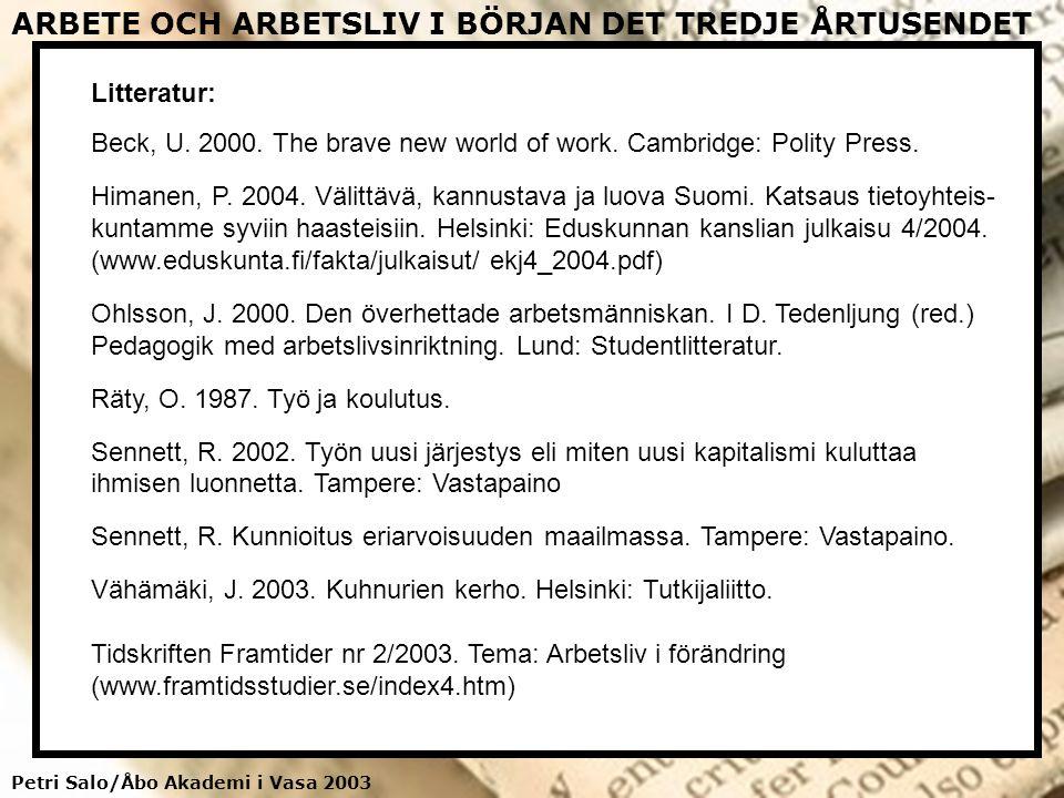 Petri Salo/Åbo Akademi i Vasa 2003 ARBETE OCH ARBETSLIV I BÖRJAN DET TREDJE ÅRTUSENDET Litteratur: Beck, U. 2000. The brave new world of work. Cambrid