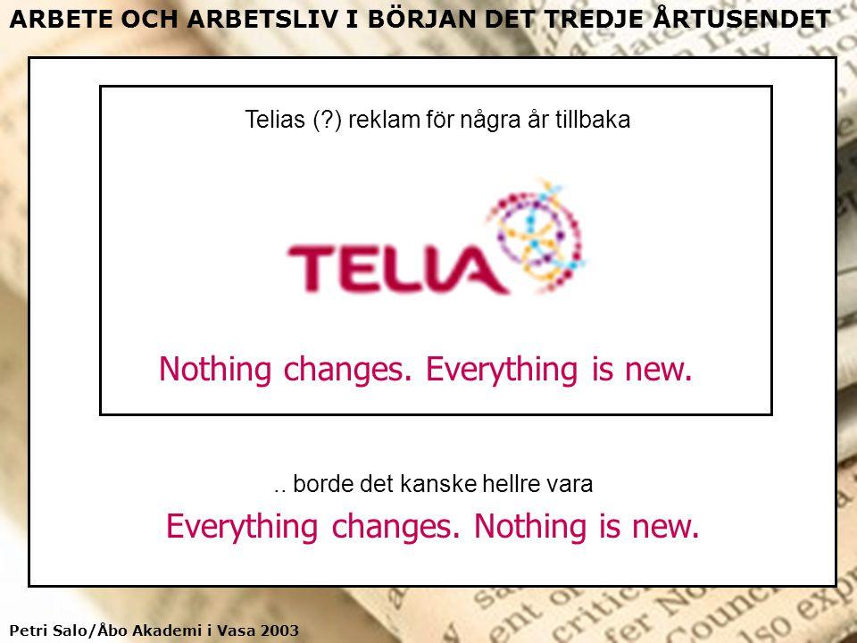 Petri Salo/Åbo Akademi i Vasa 2003 ARBETE OCH ARBETSLIV I BÖRJAN DET TREDJE ÅRTUSENDET Nothing changes. Everything is new. Telias (?) reklam för några