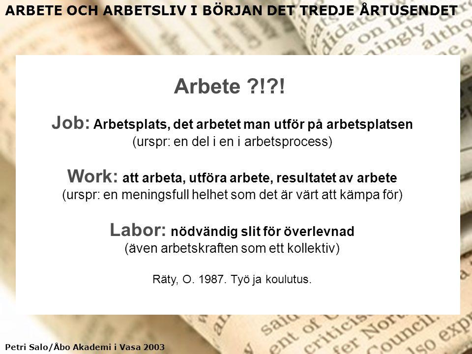 Petri Salo/Åbo Akademi i Vasa 2003 ARBETE OCH ARBETSLIV I BÖRJAN DET TREDJE ÅRTUSENDET Jussi Vähämäki (2003) om arbete i sin bok Drönarnas klubb: då laster i arbetet blev till dygder @ Arbetet i dag är inte bunden till tid och rum Samtliga rum är arbetsrum (diskussioner på gymmet), till sina yttre känne- tecken är allt arbete likadant (sker vid datorn) @ Arbetet har blivit allt mer personligt – arbetet är livet och personen och även tvärtom, man uttrycker sig själv genom arbetet Det nya i det nya arbetet * Handlar om kunskap & kommunikation, samarbetsförmågan understryks * Arbetet existerar endast genom och i form av nätverk * Hela livet är arbetsliv, arbetet oändligt * Professionalism = personlig talang och knowhow att göra vad som helst * Man behöver inte specialisera sig på någonting, bara vara en trevlig prick * Man måste kunna förutse, komma ihåg det som som händer i morgon * Man måste vara ständigt uppkopplad, i kontakt, nåbar, anträffbar Man skall vara intresserad av allt men inte dröja kvar i något för länge!!