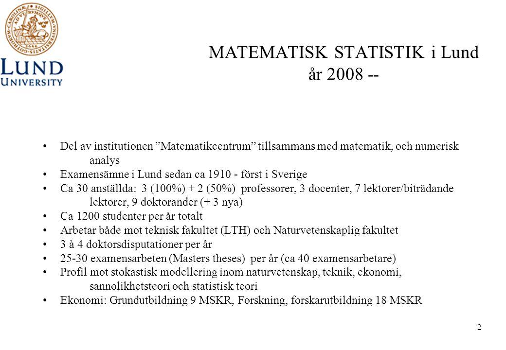 """2 MATEMATISK STATISTIK i Lund år 2008 -- •Del av institutionen """"Matematikcentrum"""" tillsammans med matematik, och numerisk analys •Examensämne i Lund s"""