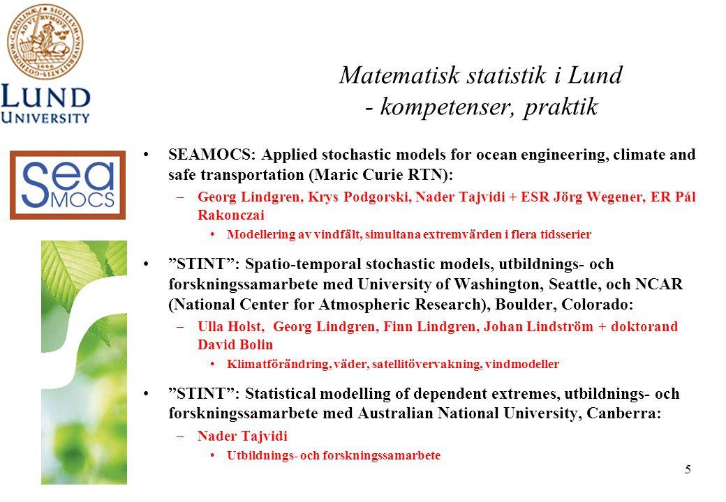 5 Matematisk statistik i Lund - kompetenser, praktik •SEAMOCS: Applied stochastic models for ocean engineering, climate and safe transportation (Maric