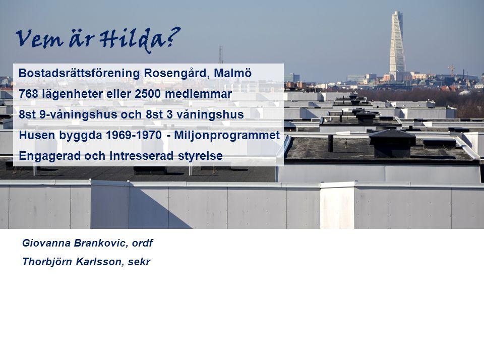 Vem är Hilda? Bostadsrättsförening Rosengård, Malmö 768 lägenheter eller 2500 medlemmar 8st 9-våningshus och 8st 3 våningshus Husen byggda 1969-1970 -