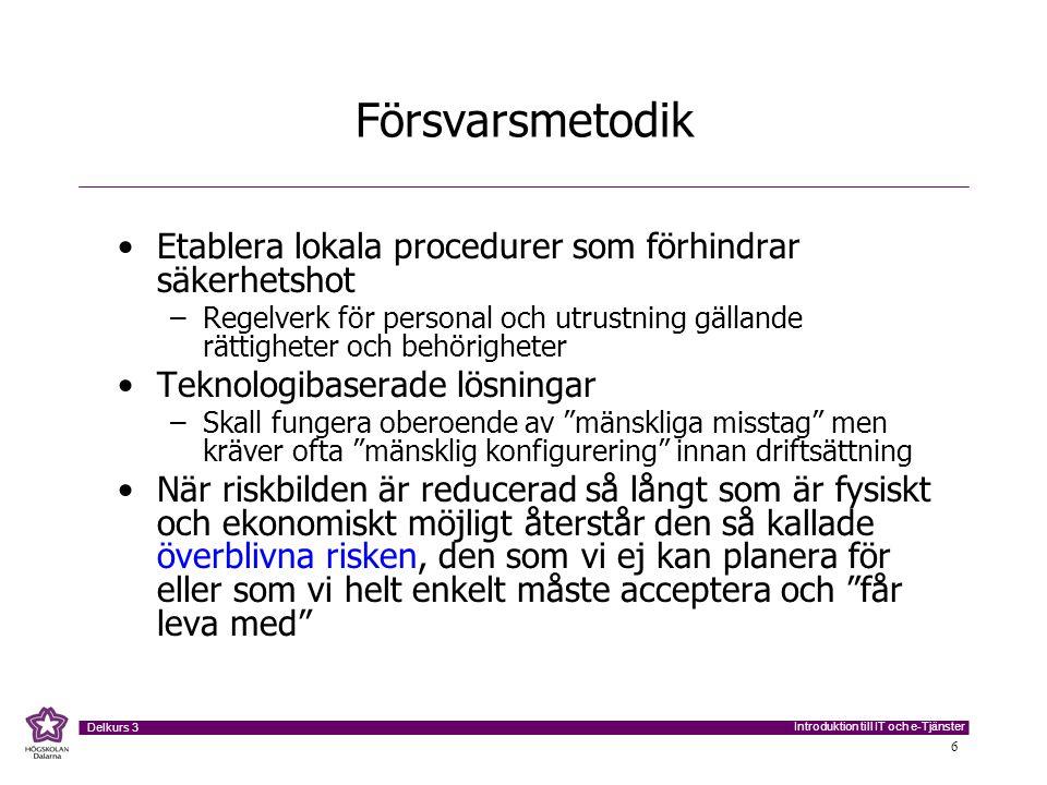 Introduktion till IT och e-Tjänster Delkurs 3 6 Försvarsmetodik •Etablera lokala procedurer som förhindrar säkerhetshot –Regelverk för personal och ut