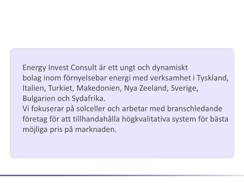 Energy Invest Consult är ett ungt och dynamiskt bolag inom förnyelsebar energi med verksamhet i Tyskland, Italien, Turkiet, Makedonien, Nya Zeeland, Sverige, Bulgarien och Sydafrika.