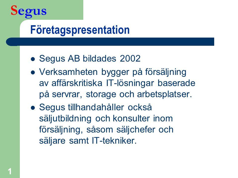 Segus 1 Företagspresentation  Segus AB bildades 2002  Verksamheten bygger på försäljning av affärskritiska IT-lösningar baserade på servrar, storage