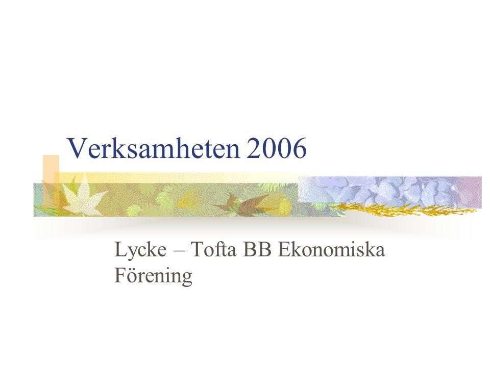 Verksamheten 2006 Lycke – Tofta BB Ekonomiska Förening