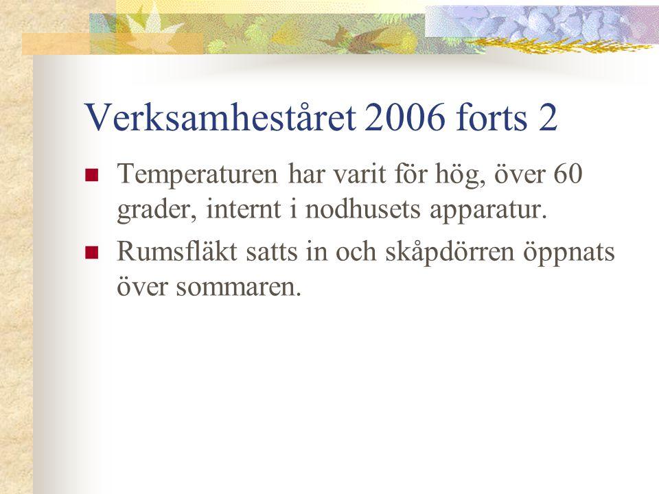 Verksamheståret 2006 forts 2  Temperaturen har varit för hög, över 60 grader, internt i nodhusets apparatur.
