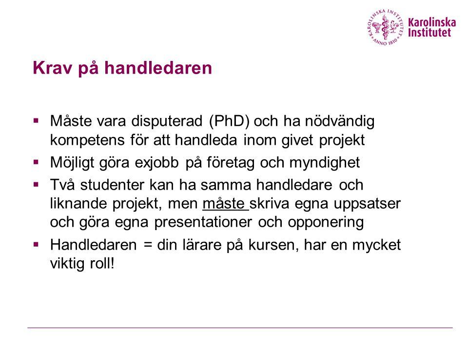 Krav på handledaren  Måste vara disputerad (PhD) och ha nödvändig kompetens för att handleda inom givet projekt  Möjligt göra exjobb på företag och