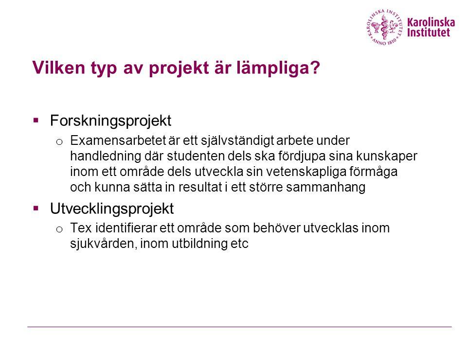 Vilken typ av projekt är lämpliga?  Forskningsprojekt o Examensarbetet är ett självständigt arbete under handledning där studenten dels ska fördjupa