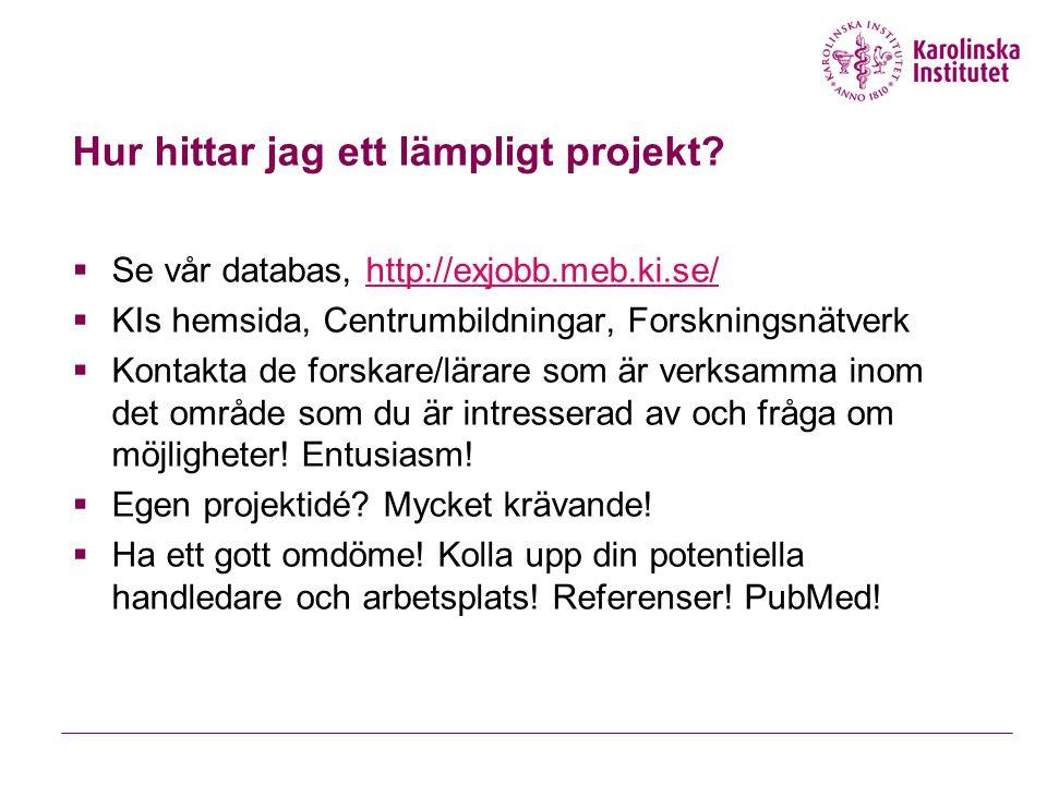 Hur hittar jag ett lämpligt projekt?  Se vår databas, http://exjobb.meb.ki.se/http://exjobb.meb.ki.se/  KIs hemsida, Centrumbildningar, Forskningsnä