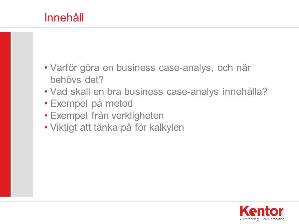 - ett företag i TeleComputing Innehåll •Varför göra en business case-analys, och när behövs det? •Vad skall en bra business case-analys innehålla? •Ex