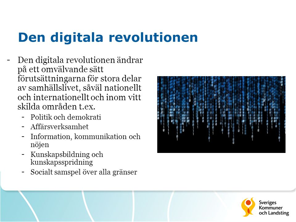 Den digitala revolutionen - Den digitala revolutionen ändrar på ett omvälvande sätt förutsättningarna för stora delar av samhällslivet, såväl nationellt och internationellt och inom vitt skilda områden t.ex.