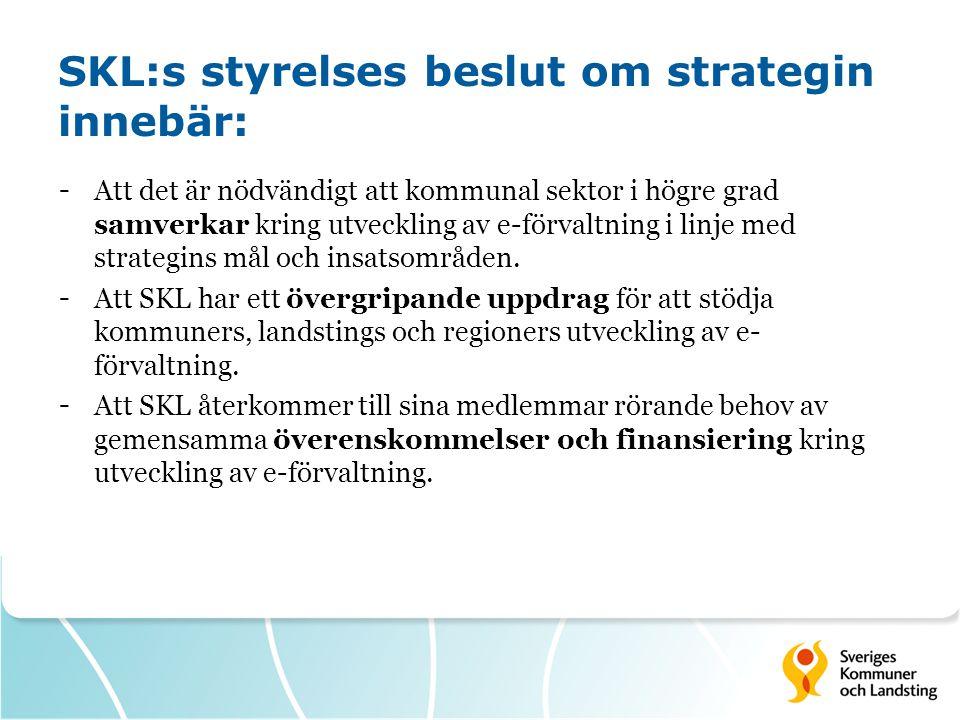 SKL:s styrelses beslut om strategin innebär: - Att det är nödvändigt att kommunal sektor i högre grad samverkar kring utveckling av e-förvaltning i linje med strategins mål och insatsområden.
