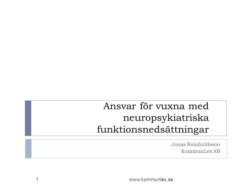 Ansvar för vuxna med neuropsykiatriska funktionsnedsättningar Jonas Reinholdsson KommunLex AB www.kommunlex.se1