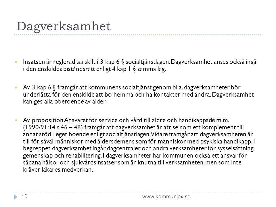 Dagverksamhet www.kommunlex.se10  Insatsen är reglerad särskilt i 3 kap 6 § socialtjänstlagen. Dagverksamhet anses också ingå i den enskildes bistånd