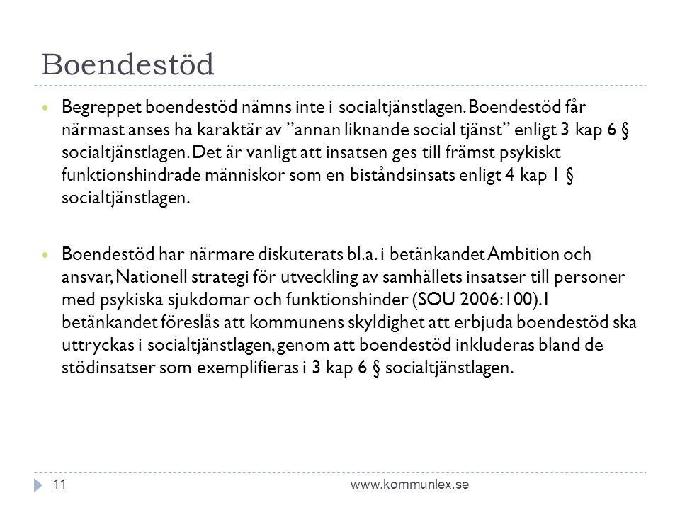 """Boendestöd www.kommunlex.se11  Begreppet boendestöd nämns inte i socialtjänstlagen. Boendestöd får närmast anses ha karaktär av """"annan liknande socia"""