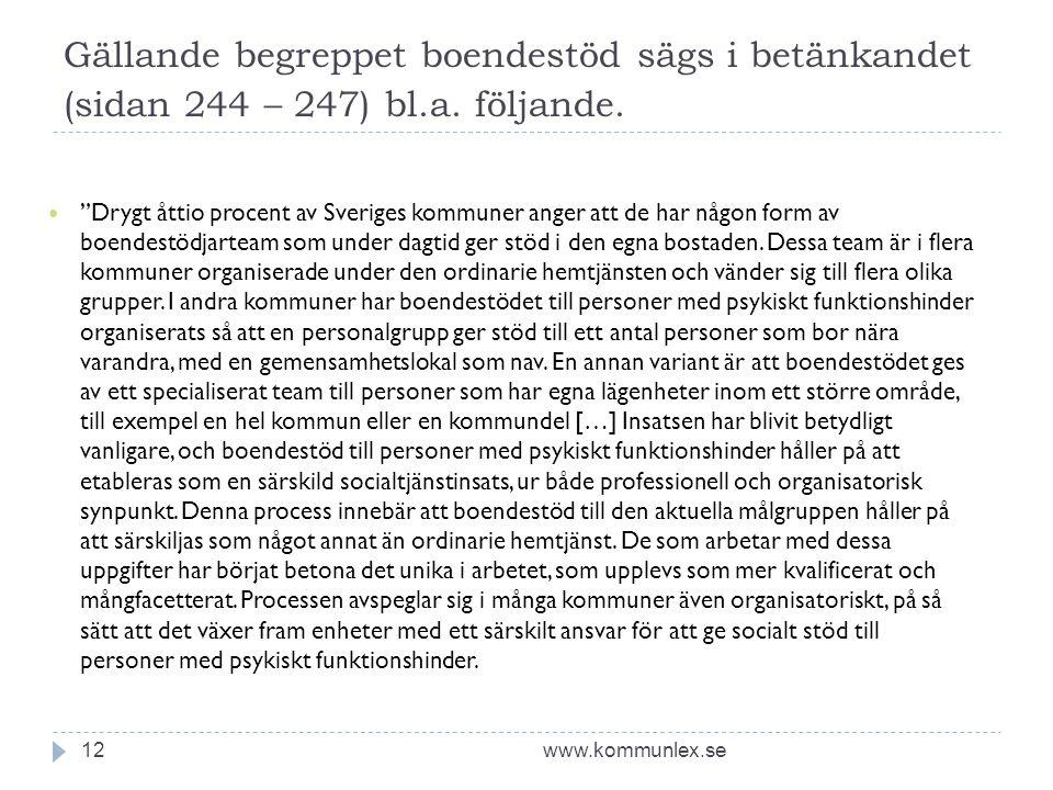 """Gällande begreppet boendestöd sägs i betänkandet (sidan 244 – 247) bl.a. följande. www.kommunlex.se12  """"Drygt åttio procent av Sveriges kommuner ange"""