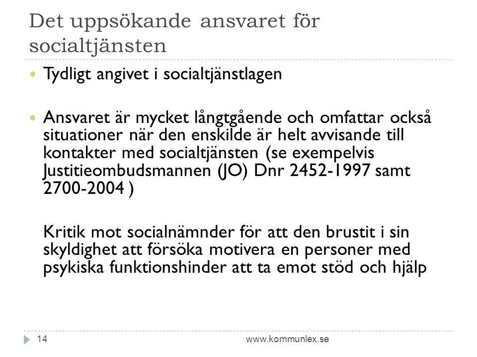 Det uppsökande ansvaret för socialtjänsten www.kommunlex.se14  Tydligt angivet i socialtjänstlagen  Ansvaret är mycket långtgående och omfattar ocks